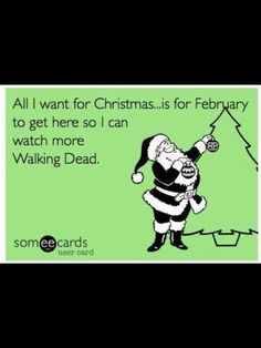 All I want for Christmas is for February to get here so I can watch more Walking Dead.