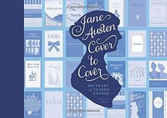 Jane Austen Cover to Cover: 200 Years of Classic Book Covers by Margaret C. Sullivan