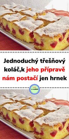Vynikající koláč s třešněmi, který je velmi jednoduchý. K přípravě nám postačí hrnek, který má 2 dl. Je krásně měkounký a voní. Na zahrádce jsme ze stromu sundali třešně, takže jako první nás napadl koláč. Milujeme rybízové koláče, borůvkové a teď jsme si připravili tento z třešní. Moc jsme si pochutnali. Czech Recipes, Ethnic Recipes, Tiramisu, Cereal, Breakfast, Morning Coffee, Tiramisu Cake, Breakfast Cereal, Corn Flakes