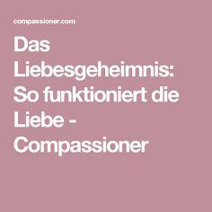 Das Liebesgeheimnis: So funktioniert die Liebe - Compassioner
