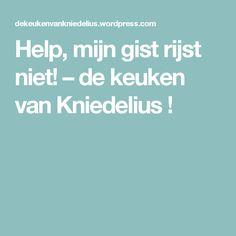 Help, mijn gist rijst niet! – de keuken van Kniedelius !