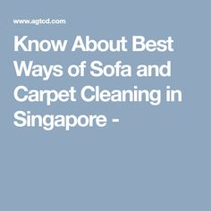 Know About Best Ways of Sofa and Carpet Cleaning in Singapore -