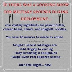 They should have a cooking show of military spouses during deployment!