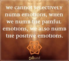 A beautiful quote for Svadhishthana or SACRAL Chakra by Brené Brown — 'We cannot selectively numb emotions, when we numb the painful emotions, we also numb the positive emotions.'