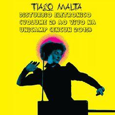 Na Cara e Coragem produções: Tiago Malta - Distúrbio Eletronico (volume 2) ao v...