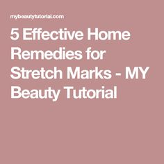 5 Effective Home Remedies for Stretch Marks - MY Beauty Tutorial