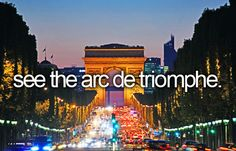 ✔ bucket list: see the arc de triomphe. (MAY 2016)