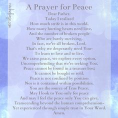 A Prayer for Peace- And the peace of God, which surpasses all understanding, will guard your hearts and your minds in Christ Jesus. Phil. 4:7
