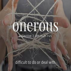 Onerous (adj) Difficult to do or deal with. My sister apparently if you ignore a problem lol me . don't be ignorant. Interesting English Words, Unusual Words, Weird Words, Rare Words, Learn English Words, Unique Words, Powerful Words, Cool Words, Interesting History