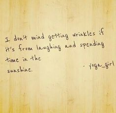 I don't mind getting wrinkles if it's from laughing and spending time in the sunshine