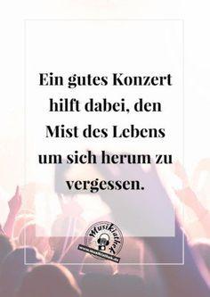Musik Sprüche und Zitate: Ein gutes Konzert hilft dabei, den Mist des Lebens um sich herum zu vergessen #sprüche #zitate #musik