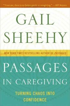 Passages in Caregiving: Turning Chaos into Confidence by Gail Sheehy, http://www.amazon.com/dp/B003JBI374/ref=cm_sw_r_pi_dp_wsNwtb1KA16DX