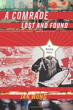 "A Comrade Lost and Found: A Beijing Story by Jan Wong  Fascinating book! A compelling and fast-paced account of modern China that sparkles with vivid details and an engaging story. Witness the chapter headings: ""Mission Impossible,"" ""You Aren't Allowed to Call Anyone an Idiot—In English or Chinese,"" ""Neither of Us Can Handle the Twenty-First Century,"" ""Seeing Flowers from a Galloping Horse,"" ""Sex in Da City,"" and ""Women Hold Up Half the Sky; I Never Thought Their Arms Would Get Tired."""