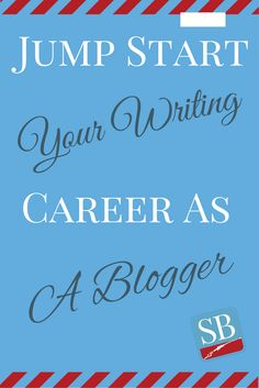 How To Jump Start Your Writing Career as a Blogger (Infographic)