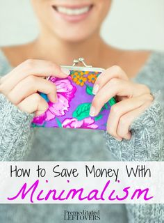 How to Save Money With Minimalism - tips for saving money while following a minimalist lifestyle.