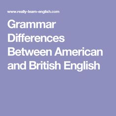 Grammar Differences Between American and British English