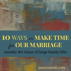 10 Ways We Make Time for Our Marriage (amidst the chaos of large family life) // jessconnell.com // #largefamily February