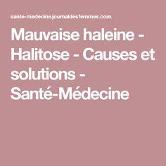 Mauvaise haleine - Halitose - Causes et solutions - Santé-Médecine