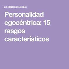 Personalidad egocéntrica: 15 rasgos característicos