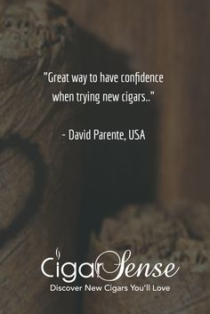 Feedback from our Awesome Members - David Parente, USA  You too, can join a community of Fine Cigar Lovers who don't want to just buy or win the next hot cigar of the week. They want the best for Themselves.