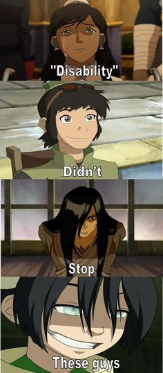 They were actually some really bad ass characters, especially Toph, because I just love her so much!