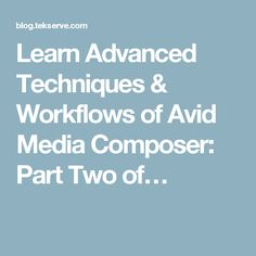 Learn Advanced Techniques & Workflows of Avid Media Composer: Part Two of…