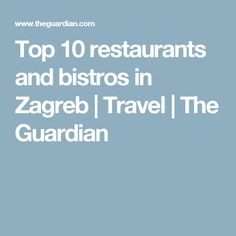 Top 10 restaurants and bistros in Zagreb   Travel   The Guardian