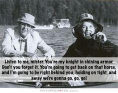 Listen to me, mister. You're my knight in shining armor Picture Quote #1