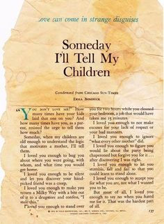 Erma Bombeck - Someday I'll Tell My Children Dont Love Me, My Love, I Love My Children, Kids And Parenting, Parenting Hacks, Parenting Quotes, Tough Love Parenting, Familia Quotes, Just In Case