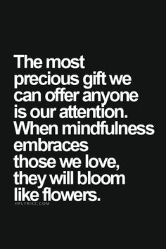 The most precious gift we can offer anyone is our attention. ❤️