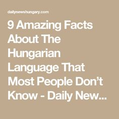 9 Amazing Facts About The Hungarian Language That Most People Don't Know - Daily News Hungary