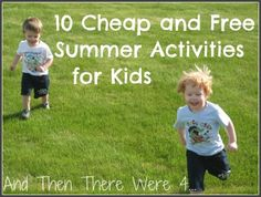 10 Cheap and FREE Summer Activities for Kids. This is a great way to bond with young ones this will help, especially when your wife wants you and you your son(s).