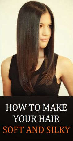 How To Make Your Hair Soft And Silky