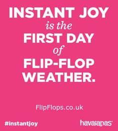 Instant Joy is the First Day of Flip-Flop Weather. Flip Flop Quotes, Flip Flop Sandals, Flip Flops, Crazy Quotes, Flipping, Joy, Words, Weather, Fitness