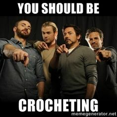 You should be Crocheting