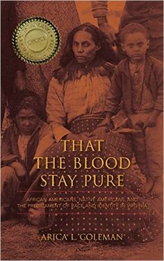 That the Blood Stay Pure - African Americans, Native Americans, and the Predicament of Race and Identity in Virginia (Hardcover): Arica L Coleman: 9780253010438 Books By Black Authors, Black Books, Black History Books, Black History Facts, Strange History, African American Literature, African Americans, Native Americans, African American History