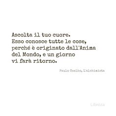 Coelho, L'alchimista - Libroza.com Italian Phrases, New Me, Thoughts And Feelings, Sentences, Writer, Spirituality, Inspirational Quotes, Aikido, Sayings