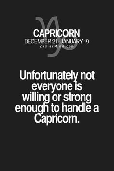 Not unfortunate it's a straight up fact of life. Not everyone has got what it takes to handle a Capricorn.