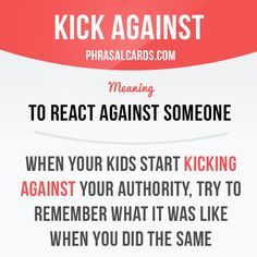 """Kick against"" means ""to react against someone"". Example: When your kids start kicking against your authority, try to remember what it was like when you did the same. Get our apps for learning English: learzing.com"