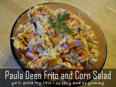 "We know. We really shouldn't use the words ""Frito"" and ""salad"" in the same sentence. But we have to. It's just SO yummy! Paula Deen Frito Corn Salad."