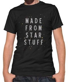 Made From Star Stuff T-Shirt - Astronomy TShirt - Mens