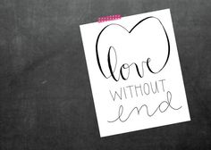 "Black and White Hand Lettered Print ""Love Without End"""