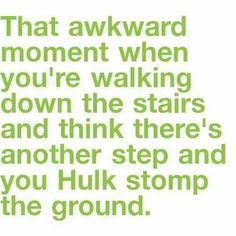 This funny quote will have you laughing out loud because you've done it at least once in your lifetime. Everyone who has ever walked down a flight of stairs is guilty of hulk-stepping at least once in their lifetime! Haha Funny, Hilarious, Funny Stuff, Funny Things, Funny Shit, Random Stuff, Be My Hero, Thing 1, I Love To Laugh