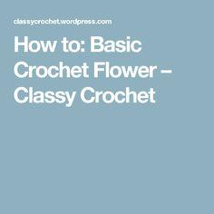How to: Basic Crochet Flower – Classy Crochet