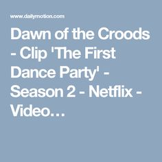 Dawn of the Croods - Clip 'The First Dance Party' - Season 2 - Netflix - Video…