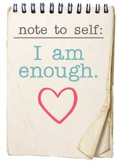 Note to self: I am enough. @Lindsey Tichi