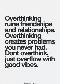 Overthinking .. Follow your instincts