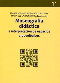 Museografía didáctica e interpretación de espacios arqueológicos / Francesc Xavier Hernàndez Cardona, María del Carmen Rojo Ariza (coords.) ; autores, Alba Ambròs Pallarès...[et al.]