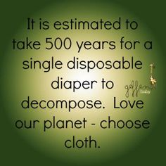 Choose #clothdiapers - No one REALLY knows how long it takes for disposables to biodegrade but 500 years is a common estimate.