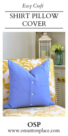 Easy instructions to make a pillow cover from a repurposed men's button-up shirt.